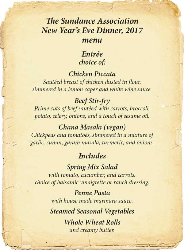 NYE menu: Choice of entree (chicken picatta, beef stir-fry, or chana marsala), plus spring mix salad, penne pasta, steamed seasonal vegetables, rolls and butter